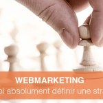 Débuter avec le webmarketing : Pourquoi établir une stratégie ?