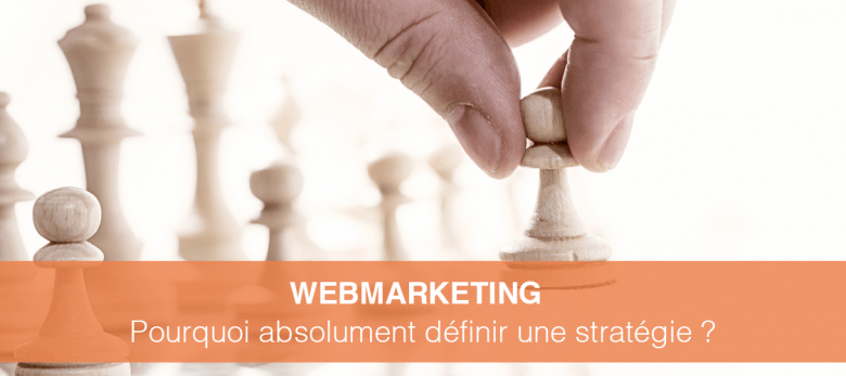 pourquoi faire une strategie web marketing