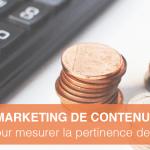 La vérité est dans les chiffres: 4 indicateurs à suivre pour mesurer la pertinence de votre Marketing de Contenu