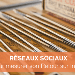 Réseaux Sociaux : 5 étapes pour mesurer son Retour sur Investissement (ROI)