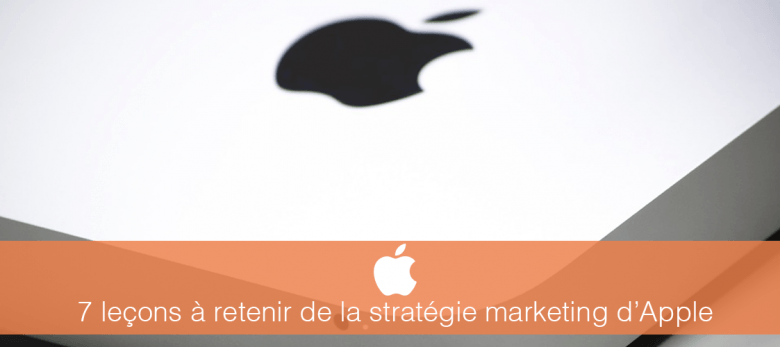 Etude - 7 leçons marketing à retenir d'Apple