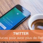 Twitter : 5 astuces pour avoir plus de Retweet