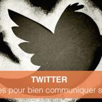 Comment bien communiquer sur Twitter ? 12 bonnes pratiques à suivre !
