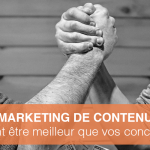 Content Marketing : Comment être meilleur que vos concurrents ?