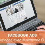 Comment réussir votre campagne Facebook Ads ? La méthode O.P.T.I.M.A.L.E.