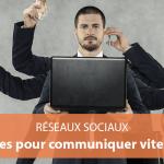 7 astuces pour bien communiquer sur les réseaux sociaux quand on n'a pas le temps
