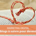 Marketing digital : Top 30 des blogs à suivre pour devenir un expert !