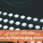 7 raisons indiscutables de créer un blog d'entreprise