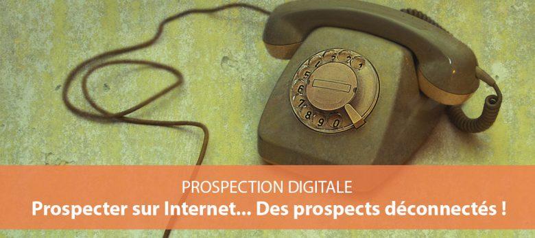 comment prospecter sur internet des prospects non connectés