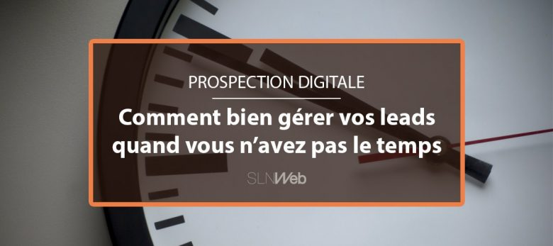 comment gerer leads quand on a pas le temps
