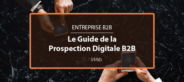 Comment bien prospecter sur Internet - le guide de la prospection digitale B2B