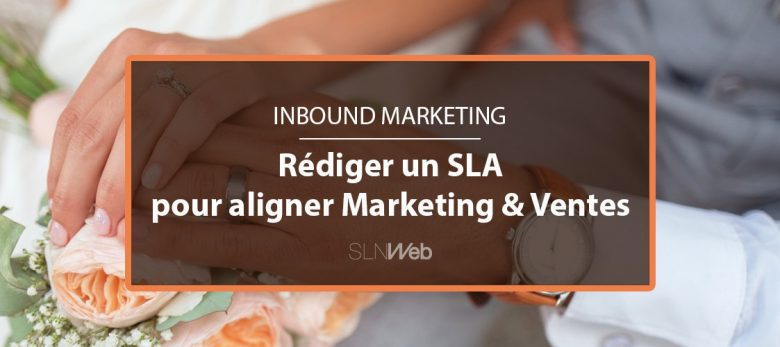 Rédiger un SLA pour aligner marketing et ventes