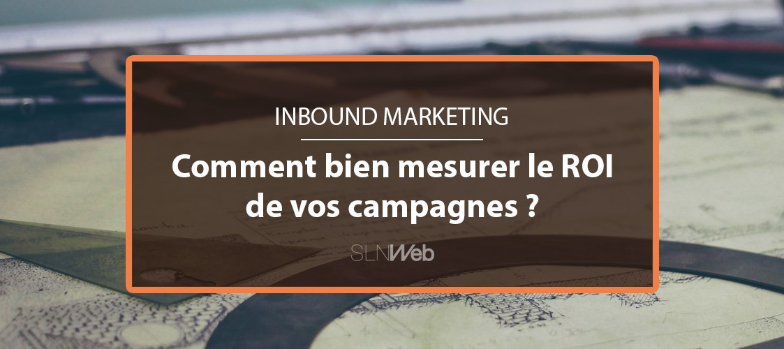 Comment Calculer Le Roi D Une Campagne Inbound Marketing Sln Web