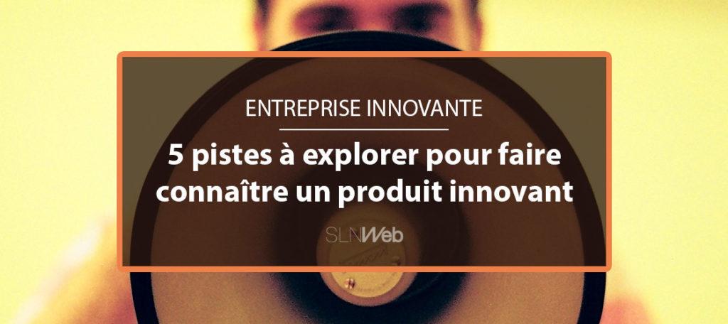 5 pistes explorer pour faire conna tre un produit for Idee produit innovant