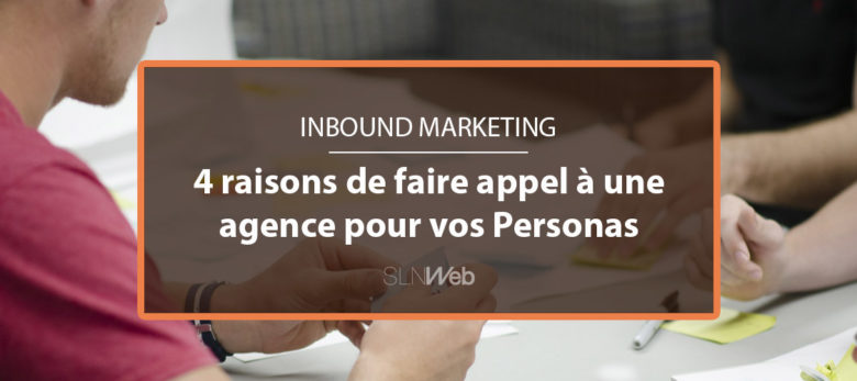comment faire buyer persona - faire appel à une agence inbound marketing