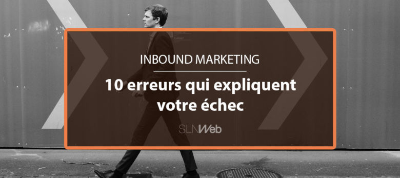 10 erreurs inbound marketing a eviter
