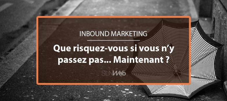 pourquoi passer à l'inbound marketing maintenant ?