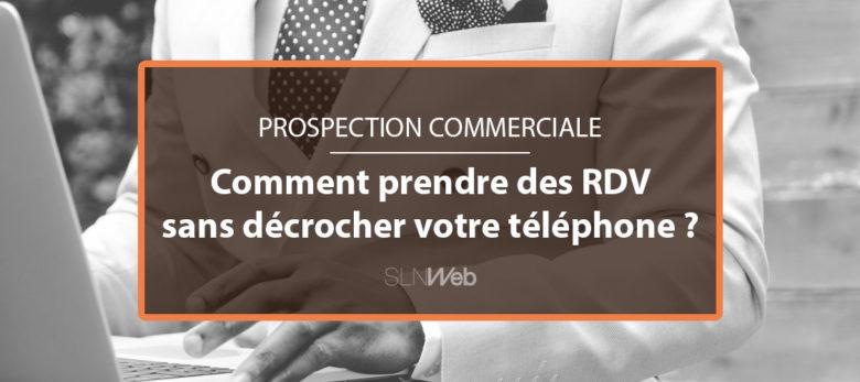 comment prendre des rdv en B2B sans prospection telephonique