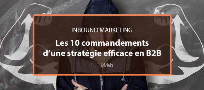 10 commandements pour faire de l'Inbound Marketing en B2B