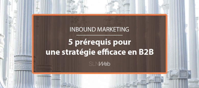 les fondements d'une stratégie inbound marketing en B2B