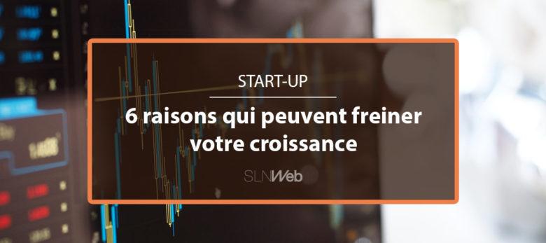 6 raisons qui freinent la croissance d'une start-up