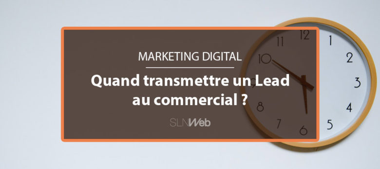 quand transmettre un lead marketing au commerce