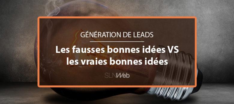 generations de leads : les fausses et les vraies bonnes idées