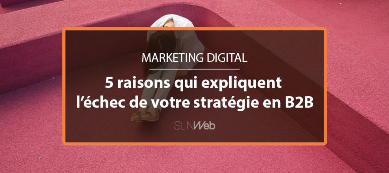 5 explications à l'echec de votre stratégie marketing digital