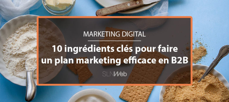faire un plan marketing B2B efficace