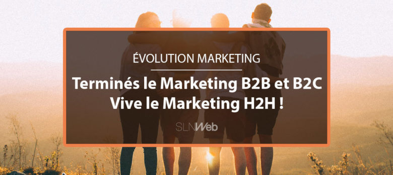la révolution du marketing H2H chamboule le duopole B2B et B2C