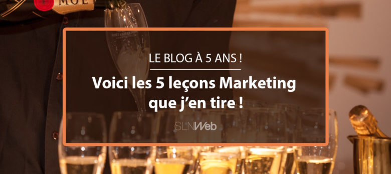 5 leçons marketing digital que je retiens de mes 5 années de blogging