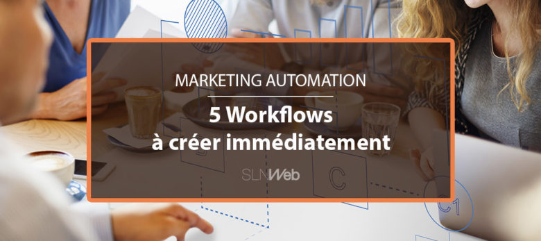 les workflows à creer pour votre marketing automation