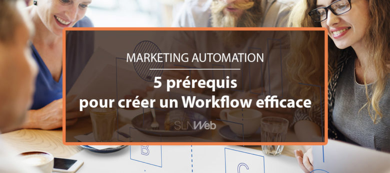 créer un workflow efficace en marketing automation