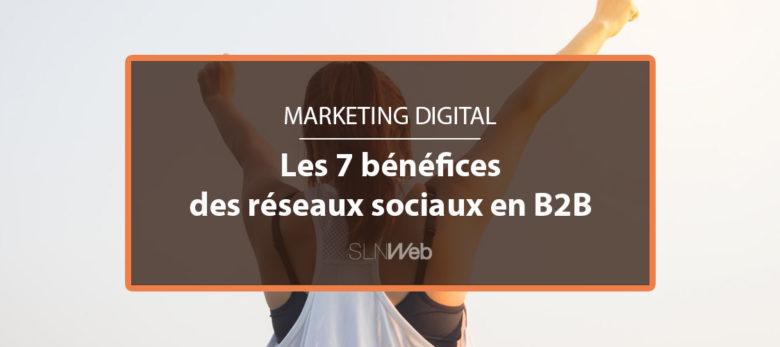 7 raisons de communiquer sur les réseaux sociaux en B2B