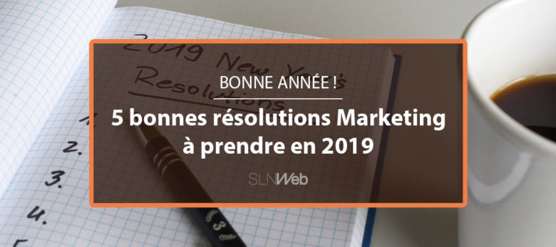Quelles résolutions marketing prendre en 2019 ?