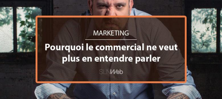 3 raisons pour lesquelles le commercial ne veut plus entendre parler de marketing