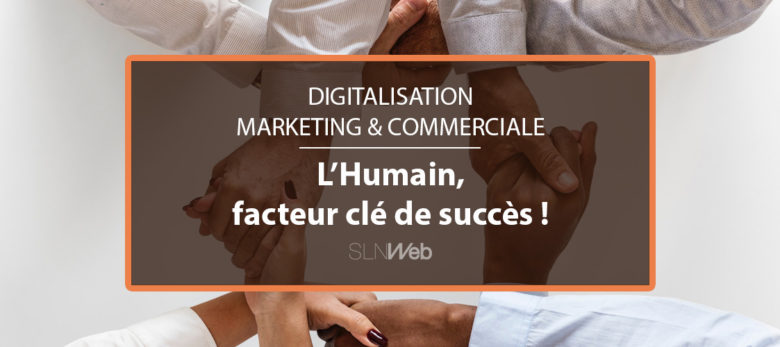 digitalisation marketing et commerciale - l'humain