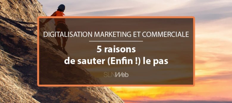 pourquoi faire votre transformation digitale marketing et commerciale