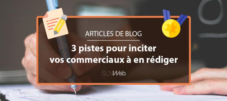 3 pistes pour convaincre vos commerciaux de rédiger un article de blog