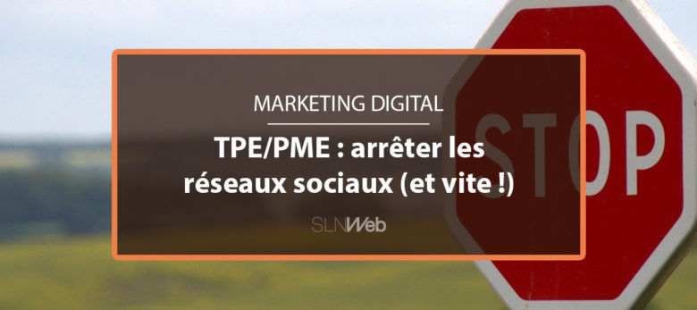 TPE/PME : arrêtez de communiquer sur les réseaux sociaux