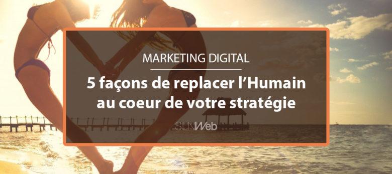 replacez l'humain au coeur de votre stratégie marketing digital