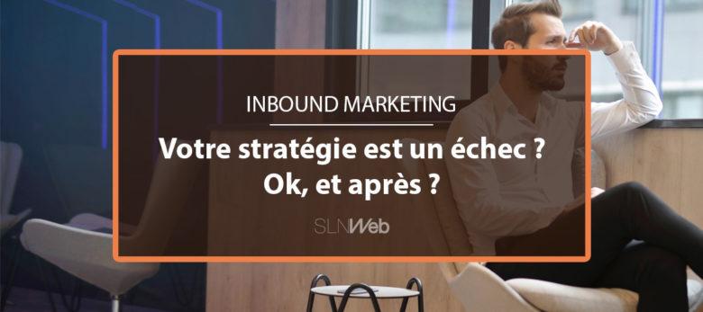 comprendre pourquoi votre stratégie inbound marketing est un échec