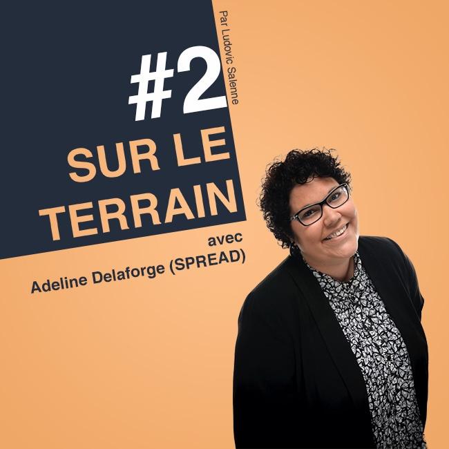 Sur Le Terrain avec Adeline Delaforge