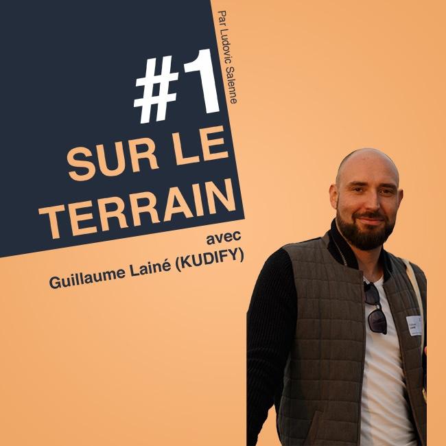 Sur Le Terrain avec Guillaume Lainé