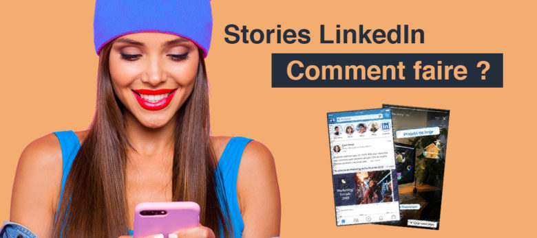 linkedin stories pourquoi et comment faire