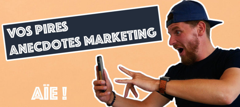 vos pires anecdotes marketing web