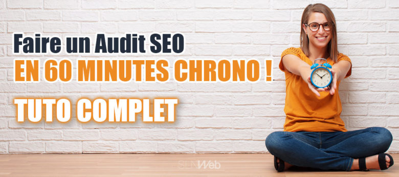 Faire un audit SEO en 1h - Tutoriel