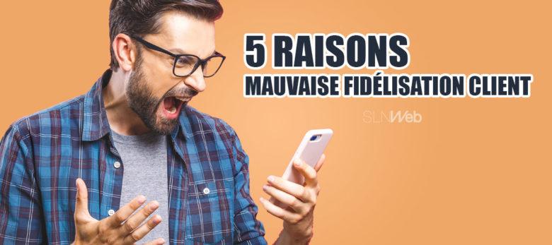 5 raisons qui explique une mauvaise fidelisation client