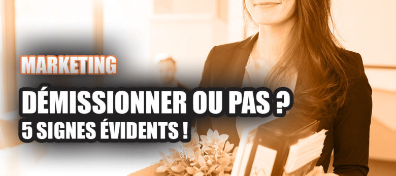 5 raisons de demissionner dans le marketing