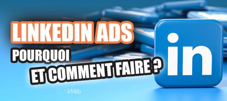 linkedin ads pourquoi et comment faire